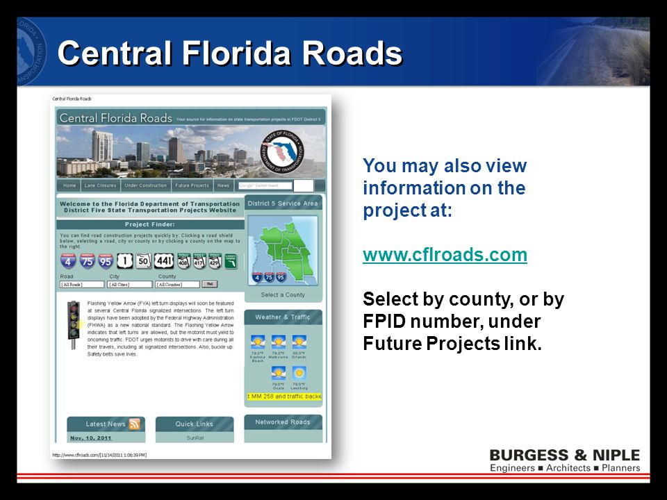 Central Florida Roads You may also view information on the project at: www.cflroads.com Select by county, or by FPID number, under Future Projects link.