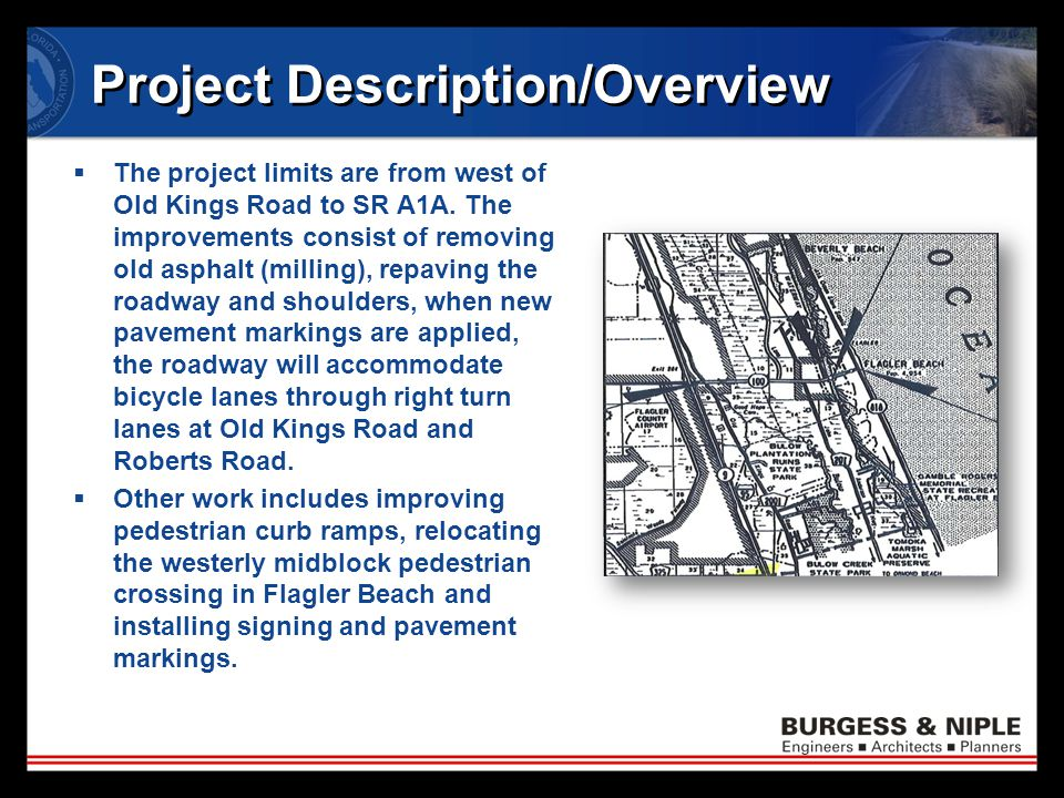 Project Description/Overview  The project limits are from west of Old Kings Road to SR A1A.