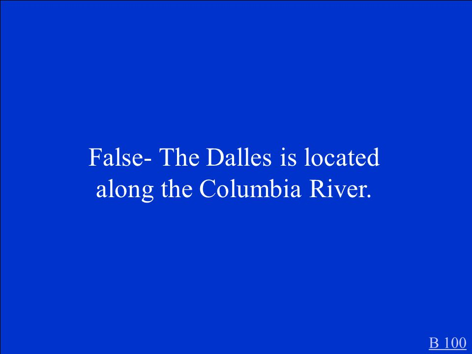 The Dalles is a trading post along the Mississippi River. B 100