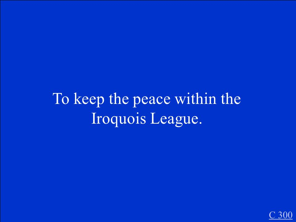 What was the reason that the Iroquois League was formed C 300