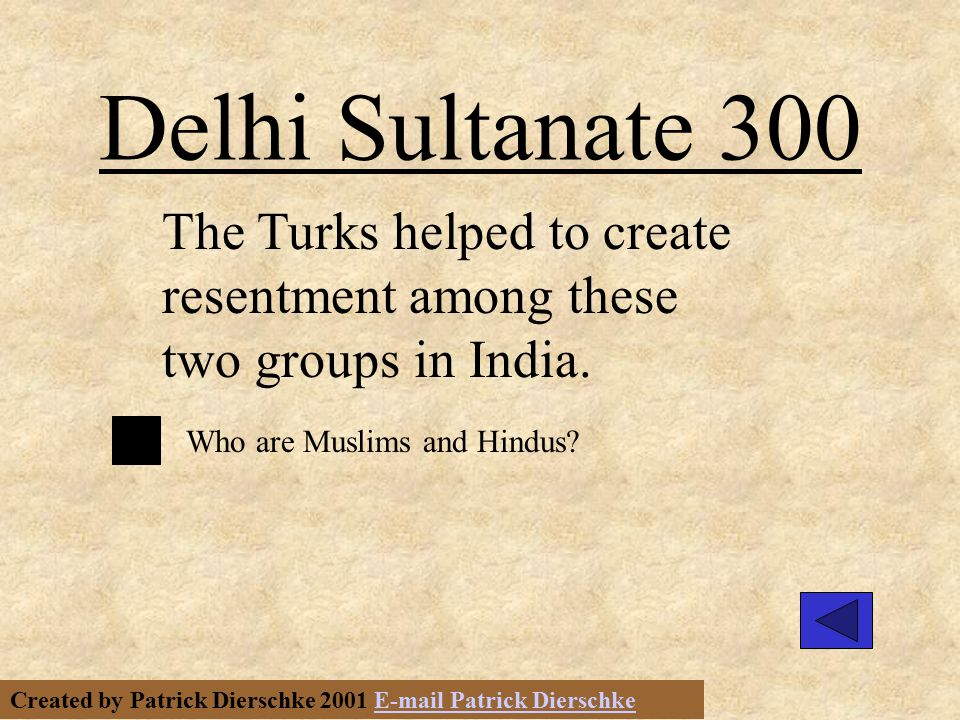 Created by Patrick Dierschke 2001 E-mail Patrick DierschkeE-mail Patrick Dierschke Delhi Sultanate 200 This group was able to invade India Who are the Turks