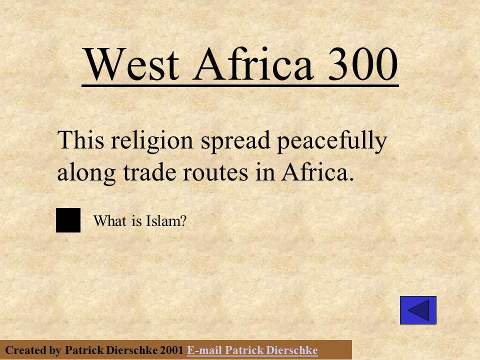 Created by Patrick Dierschke 2001 E-mail Patrick DierschkeE-mail Patrick Dierschke West Africa 300 This religion spread peacefully along trade routes in Africa.
