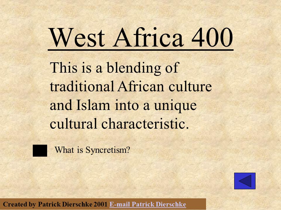 Created by Patrick Dierschke 2001 E-mail Patrick DierschkeE-mail Patrick Dierschke West Africa 400 This is a blending of traditional African culture and Islam into a unique cultural characteristic.