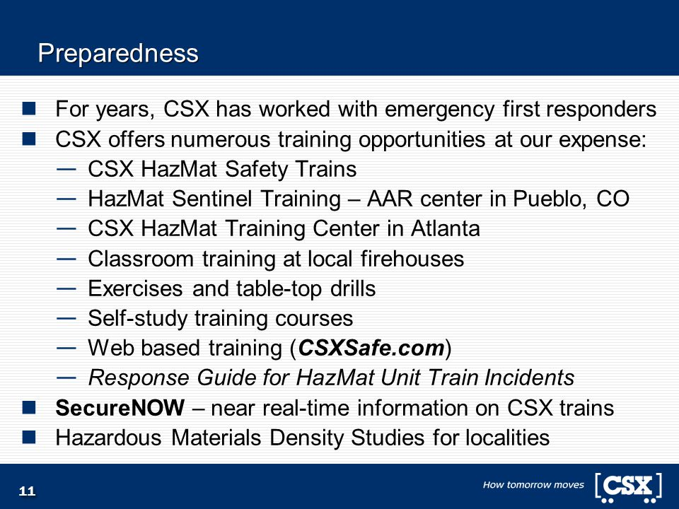11 Preparedness For years, CSX has worked with emergency first responders CSX offers numerous training opportunities at our expense: — CSX HazMat Safe