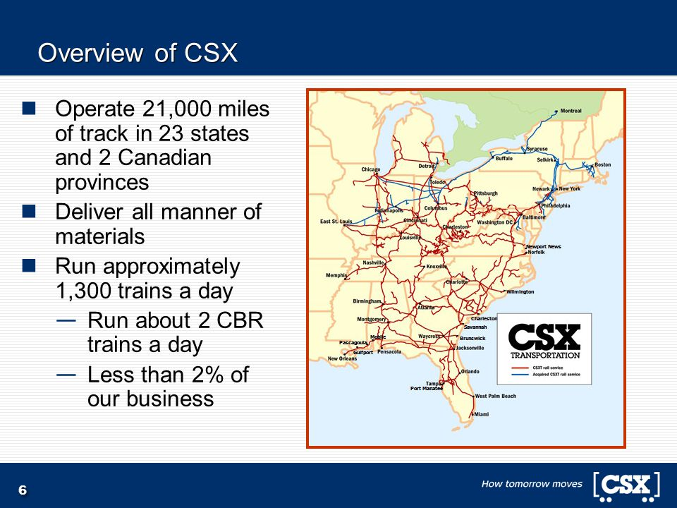 6 Overview of CSX Operate 21,000 miles of track in 23 states and 2 Canadian provinces Deliver all manner of materials Run approximately 1,300 trains a