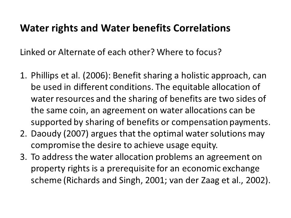 Water rights and Water benefits Correlations Linked or Alternate of each other? Where to focus? 1.Phillips et al. (2006): Benefit sharing a holistic a