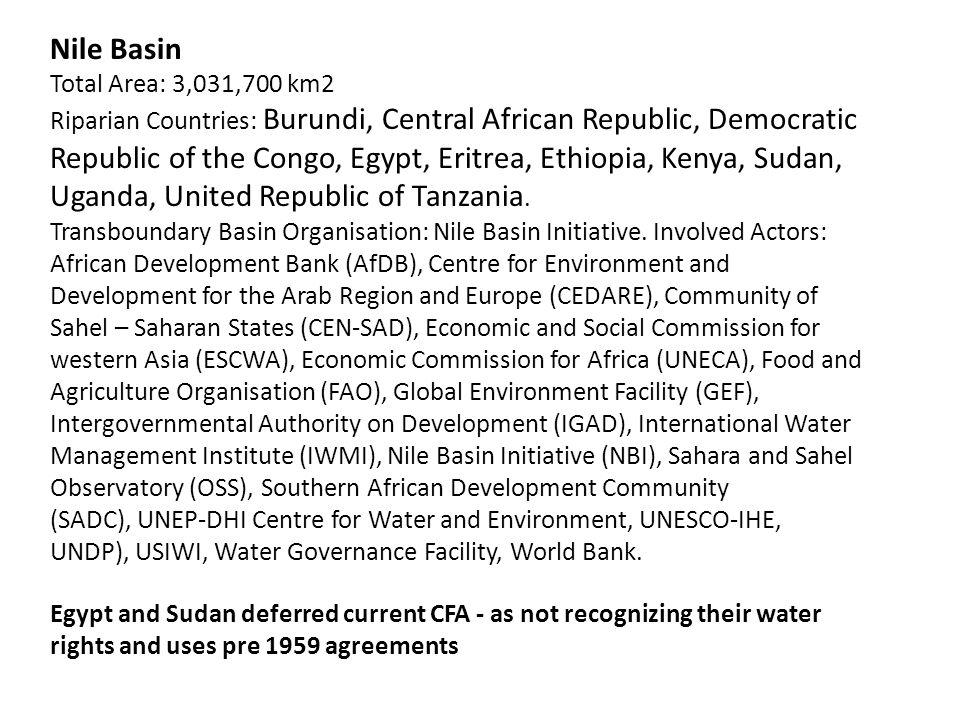 Nile Basin Total Area: 3,031,700 km2 Riparian Countries: Burundi, Central African Republic, Democratic Republic of the Congo, Egypt, Eritrea, Ethiopia