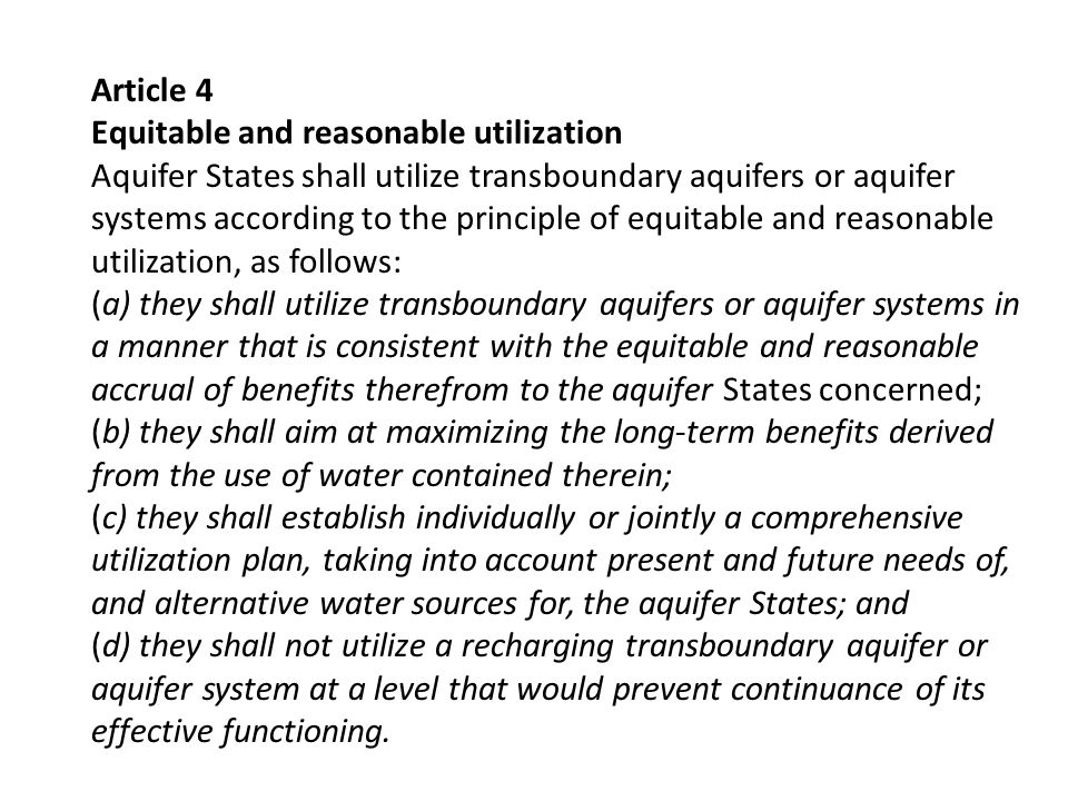 Article 4 Equitable and reasonable utilization Aquifer States shall utilize transboundary aquifers or aquifer systems according to the principle of eq