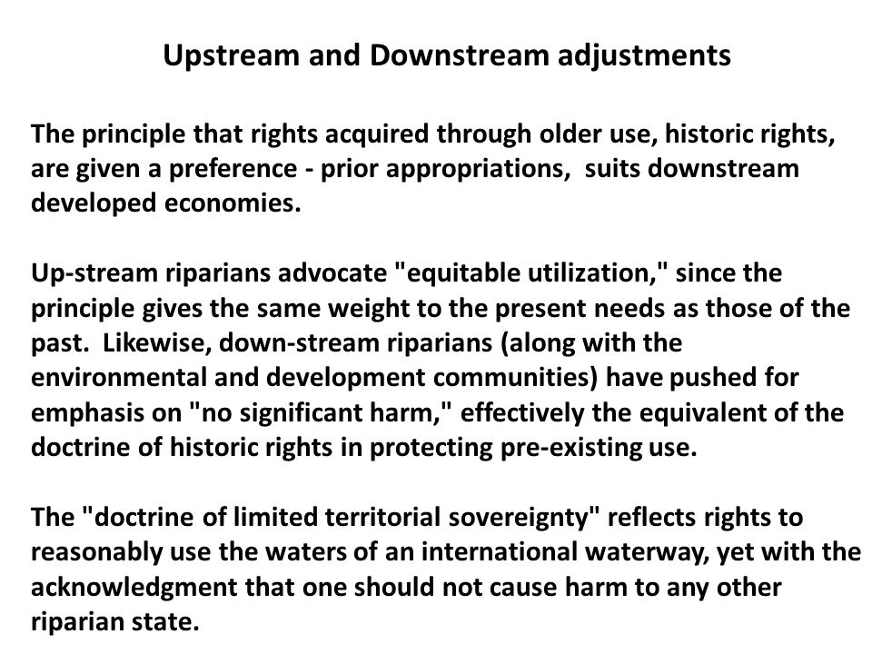 Upstream and Downstream adjustments The principle that rights acquired through older use, historic rights, are given a preference - prior appropriatio