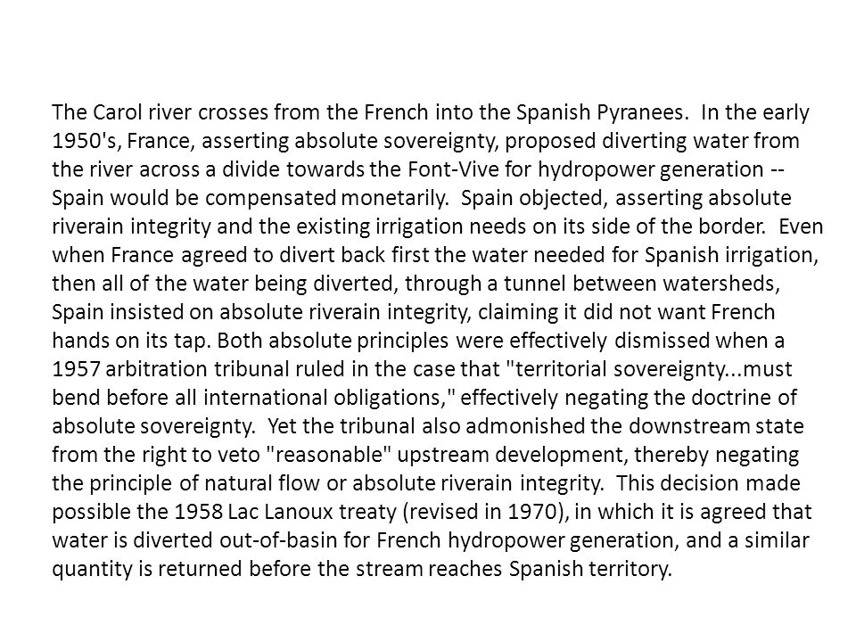 The Carol river crosses from the French into the Spanish Pyranees. In the early 1950's, France, asserting absolute sovereignty, proposed diverting wat