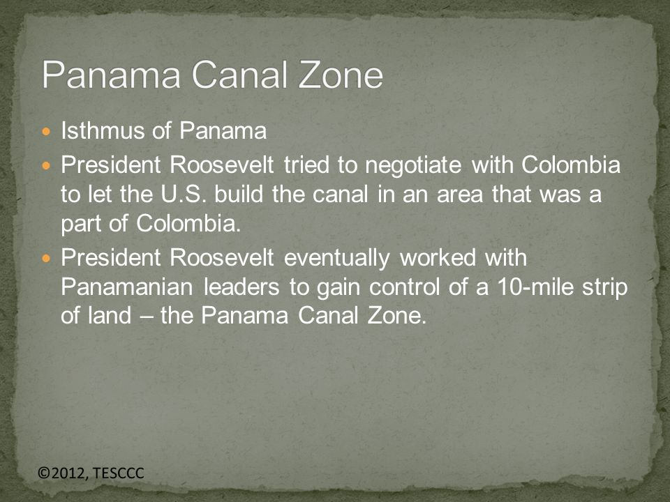 Isthmus of Panama President Roosevelt tried to negotiate with Colombia to let the U.S.