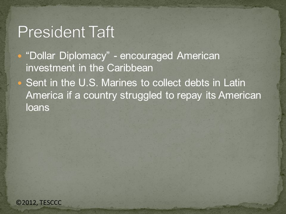 Dollar Diplomacy - encouraged American investment in the Caribbean Sent in the U.S.