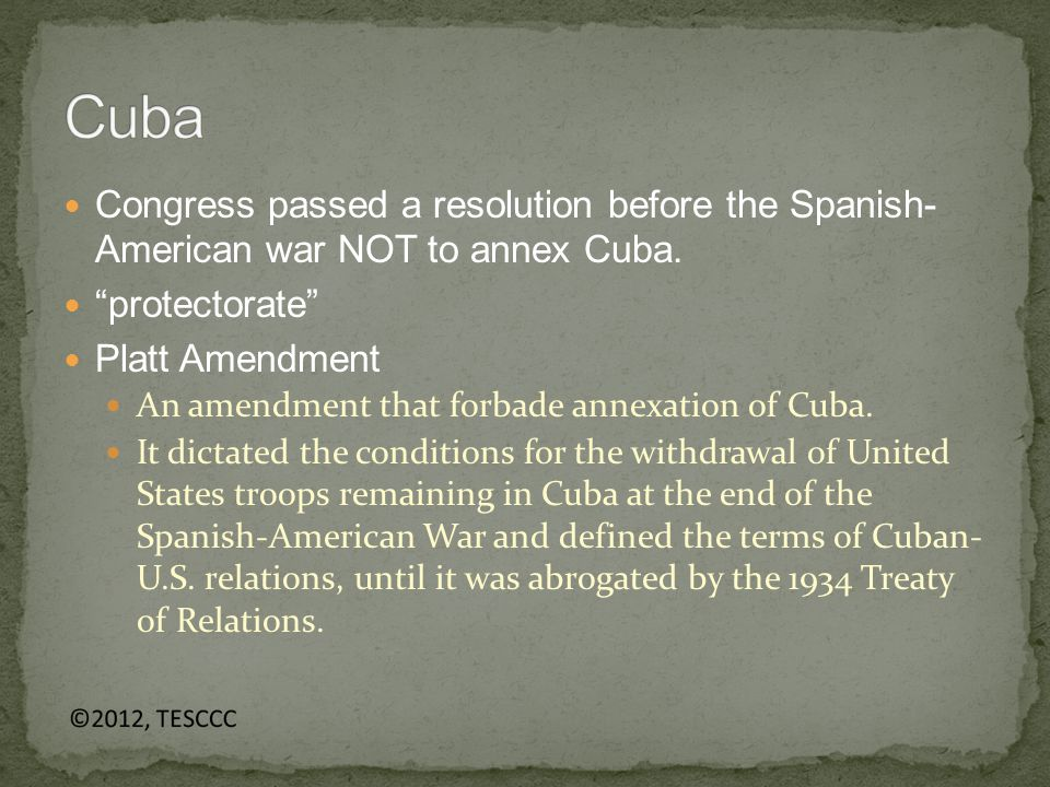 Congress passed a resolution before the Spanish- American war NOT to annex Cuba.