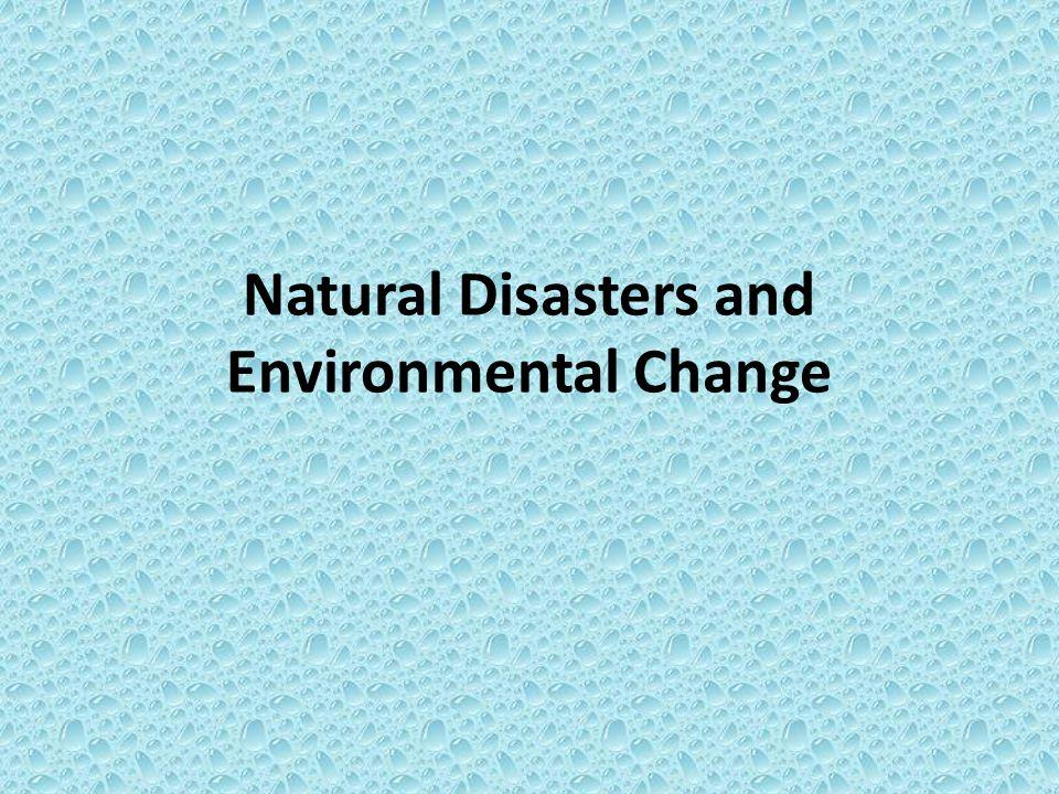 Natural Disasters and Environmental Change
