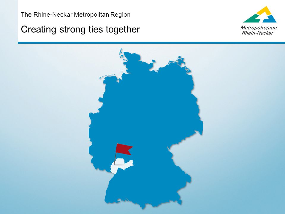 Creating strong ties together The Rhine-Neckar Metropolitan Region