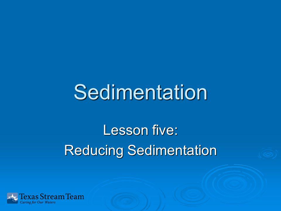 Sedimentation Lesson five: Reducing Sedimentation