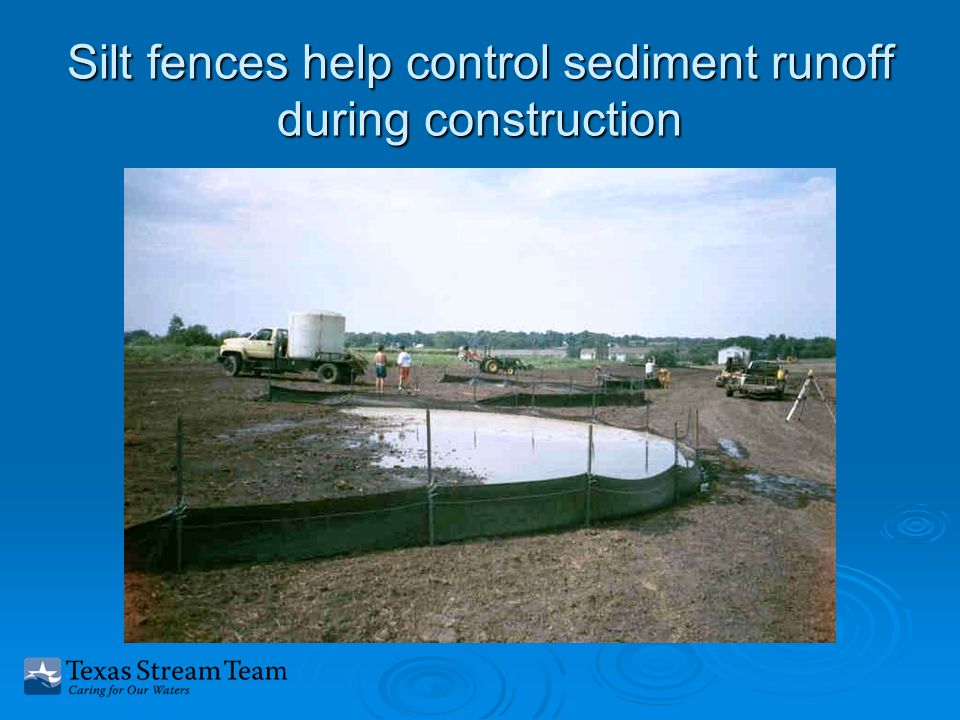 Silt fences help control sediment runoff during construction