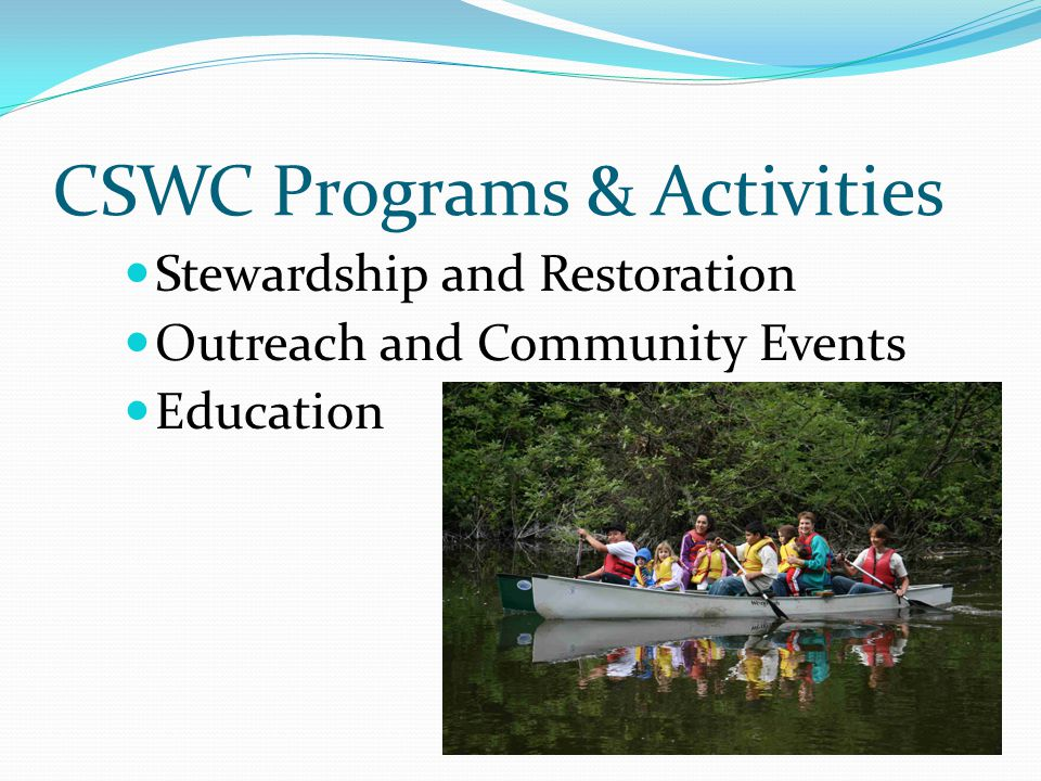 CSWC Programs & Activities Stewardship and Restoration Outreach and Community Events Education