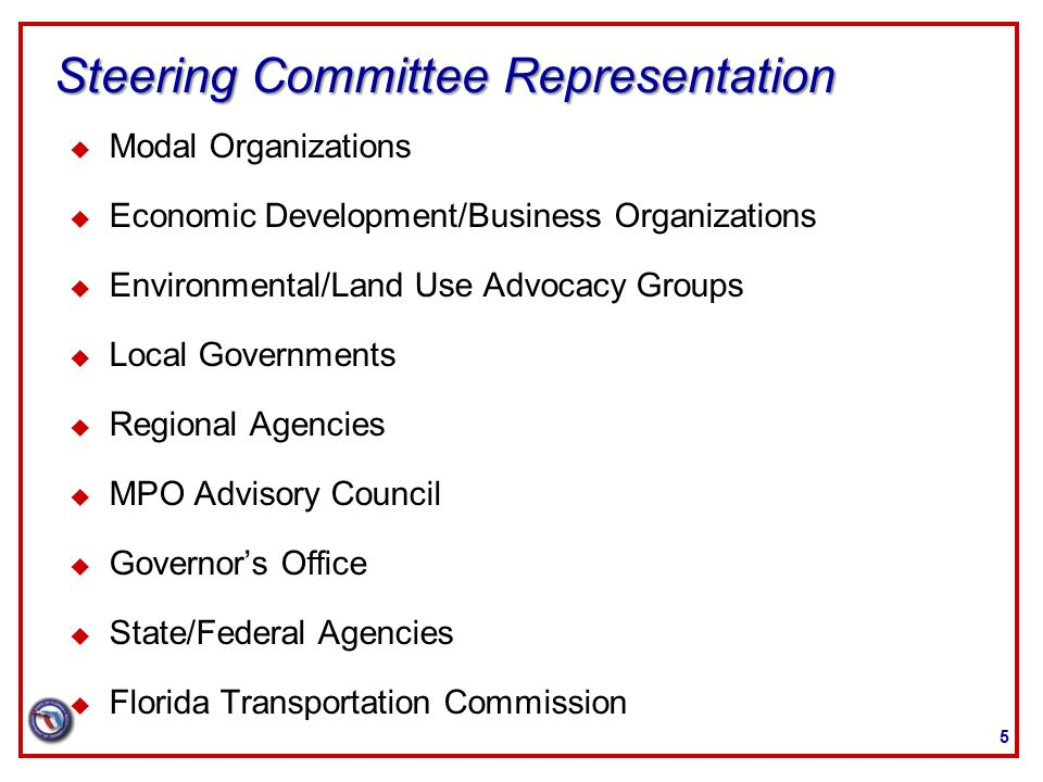 Steering Committee Representation u Modal Organizations u Economic Development/Business Organizations u Environmental/Land Use Advocacy Groups u Local Governments u Regional Agencies u MPO Advisory Council u Governor's Office u State/Federal Agencies u Florida Transportation Commission 5