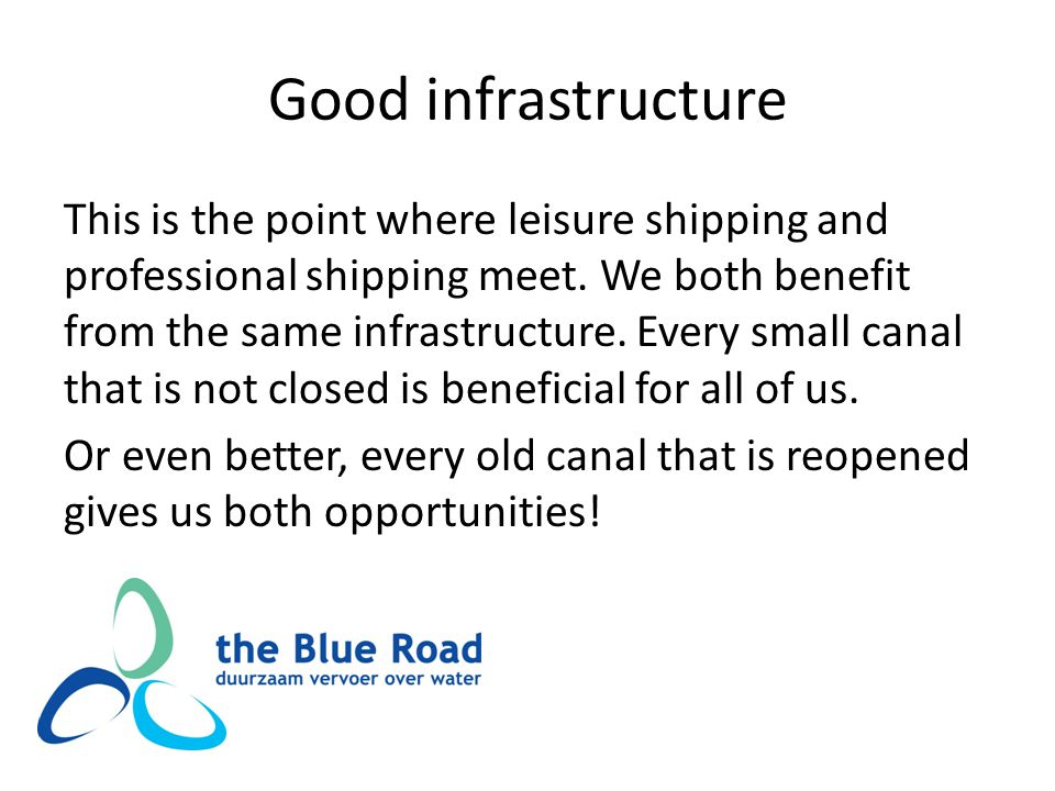Good infrastructure This is the point where leisure shipping and professional shipping meet.