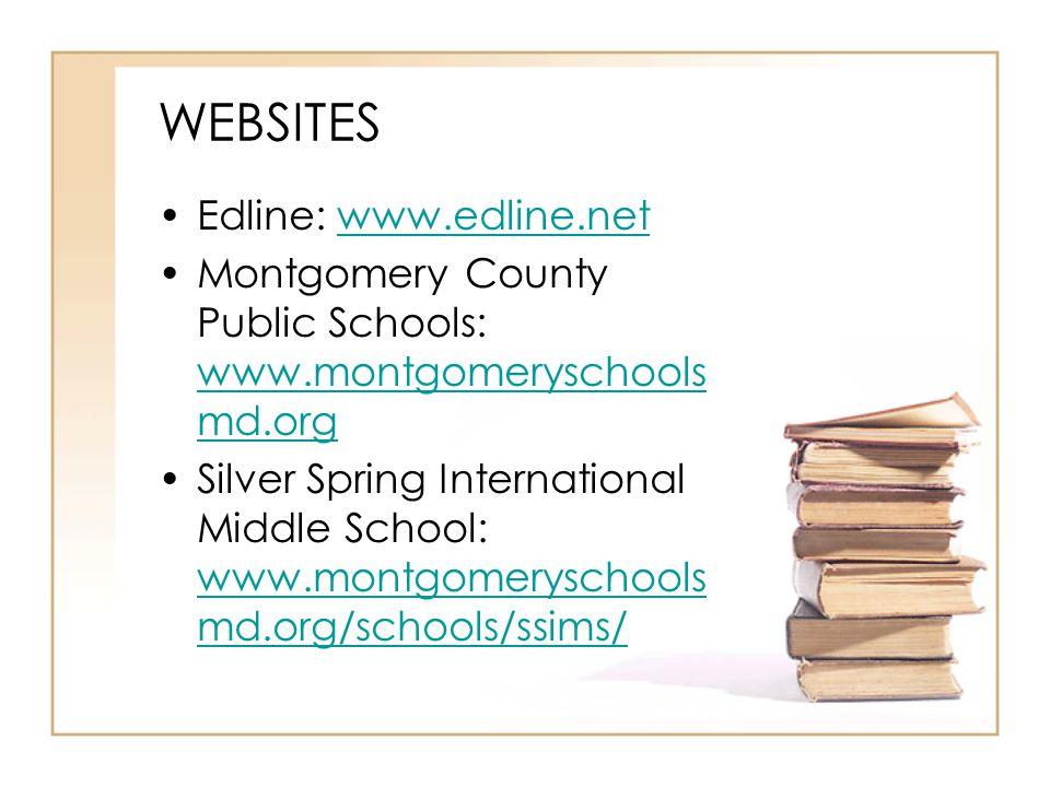 WEBSITES Edline: www.edline.netwww.edline.net Montgomery County Public Schools: www.montgomeryschools md.org www.montgomeryschools md.org Silver Sprin