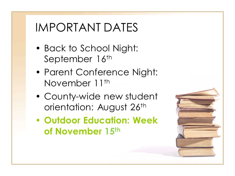 IMPORTANT DATES Back to School Night: September 16 th Parent Conference Night: November 11 th County-wide new student orientation: August 26 th Outdoo