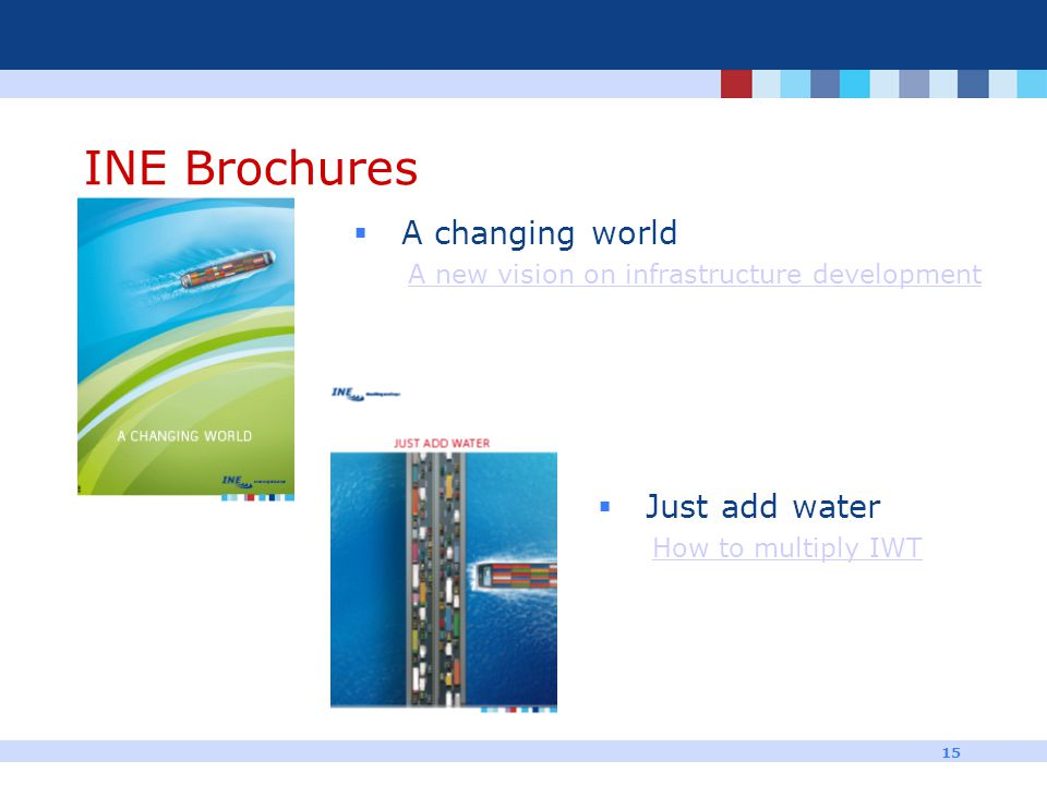 15 INE Brochures  A changing world A new vision on infrastructure development  Just add water How to multiply IWT
