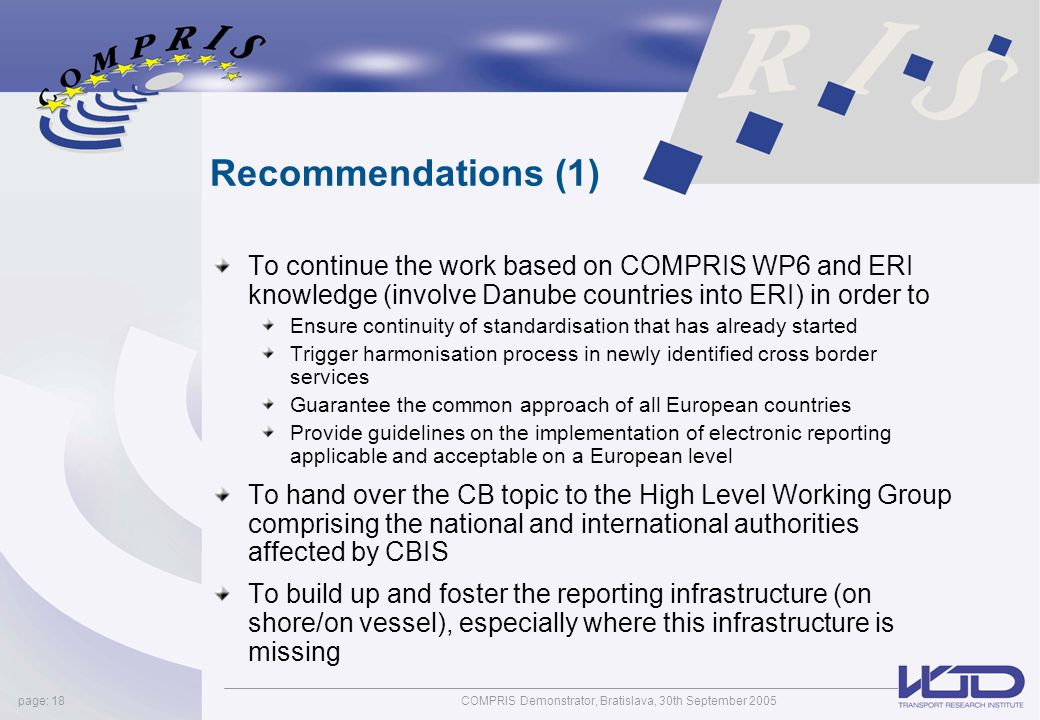 COMPRIS Demonstrator, Bratislava, 30th September 2005page: 18 Recommendations (1) To continue the work based on COMPRIS WP6 and ERI knowledge (involve