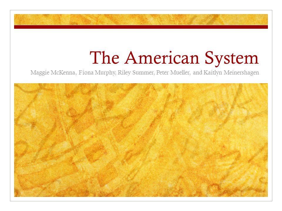The American System Maggie McKenna, Fiona Murphy, Riley Summer, Peter Mueller, and Kaitlyn Meinershagen