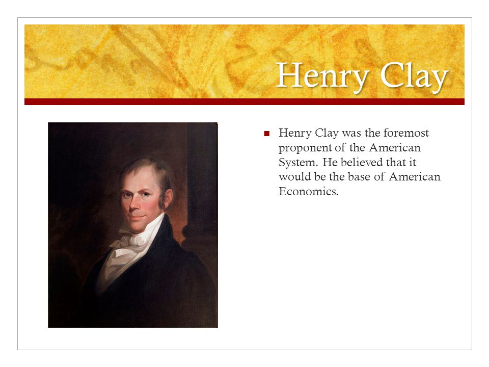 Henry Clay Henry Clay was the foremost proponent of the American System.