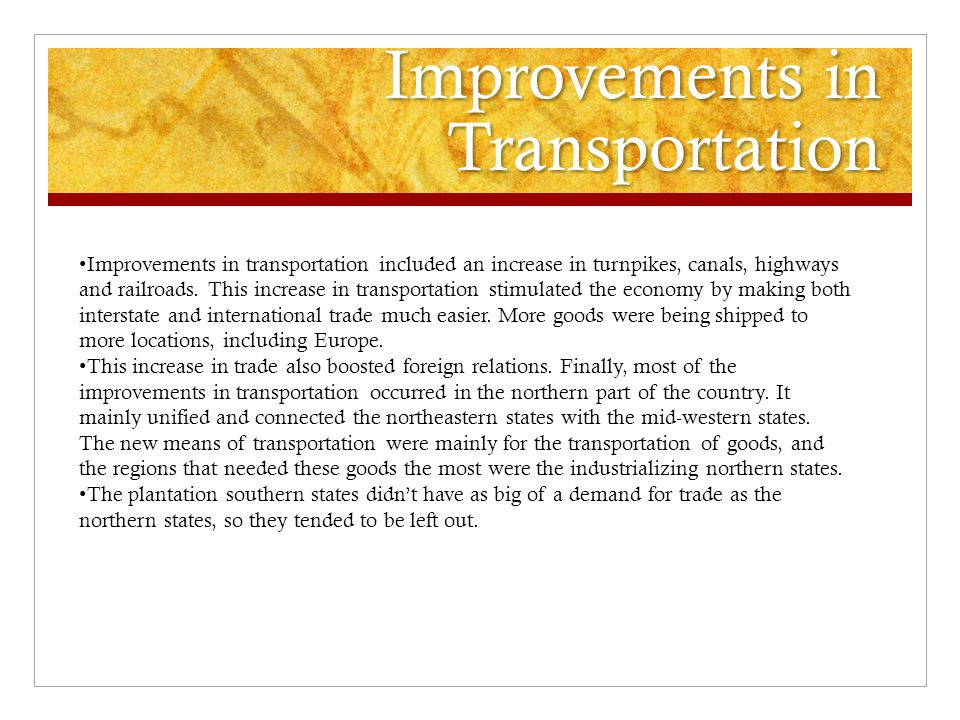 Improvements in Transportation Improvements in transportation included an increase in turnpikes, canals, highways and railroads.