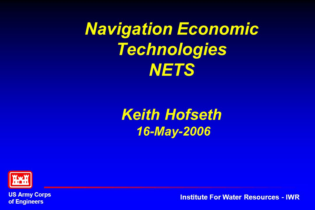 US Army Corps of Engineers Institute For Water Resources - IWR Navigation Economic Technologies NETS Keith Hofseth 16-May-2006