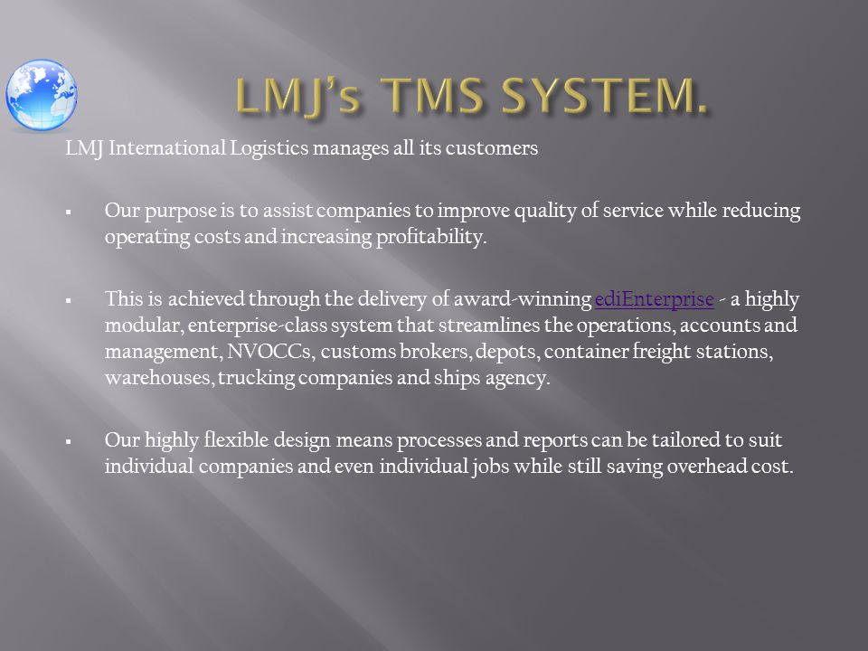 LMJ International Logistics manages all its customers  Our purpose is to assist companies to improve quality of service while reducing operating cost
