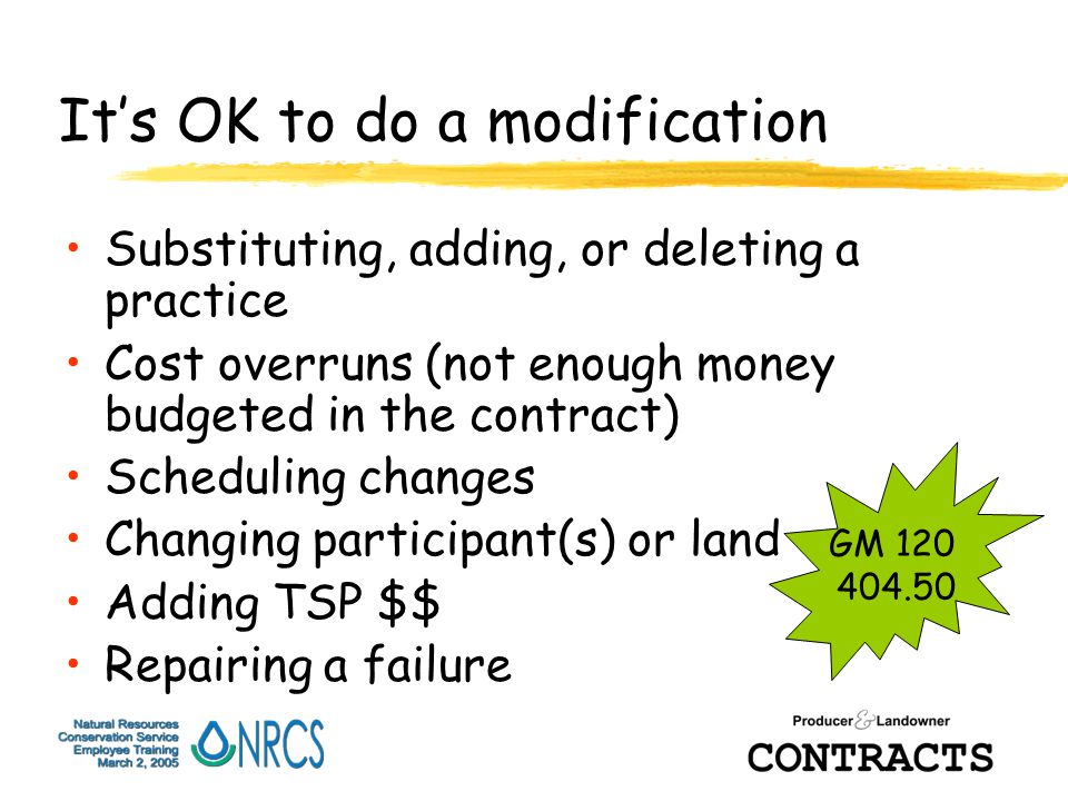 It's OK to do a modification Substituting, adding, or deleting a practice Cost overruns (not enough money budgeted in the contract) Scheduling changes Changing participant(s) or land Adding TSP $$ Repairing a failure GM 120 404.50