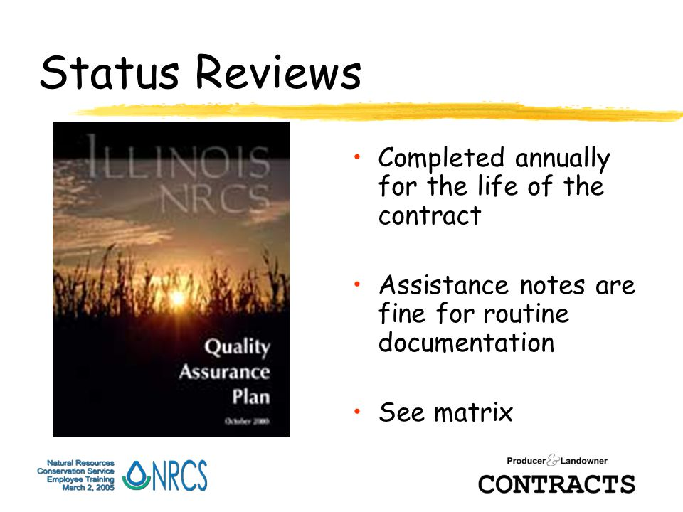 Status Reviews Completed annually for the life of the contract Assistance notes are fine for routine documentation See matrix