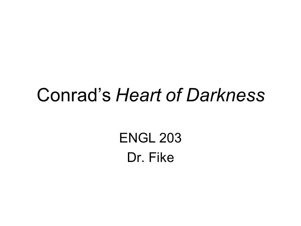 Conrad's Heart of Darkness ENGL 203 Dr. Fike