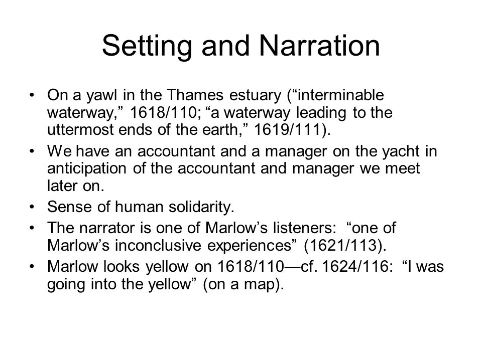 Setting and Narration On a yawl in the Thames estuary ( interminable waterway, 1618/110; a waterway leading to the uttermost ends of the earth, 1619/111).