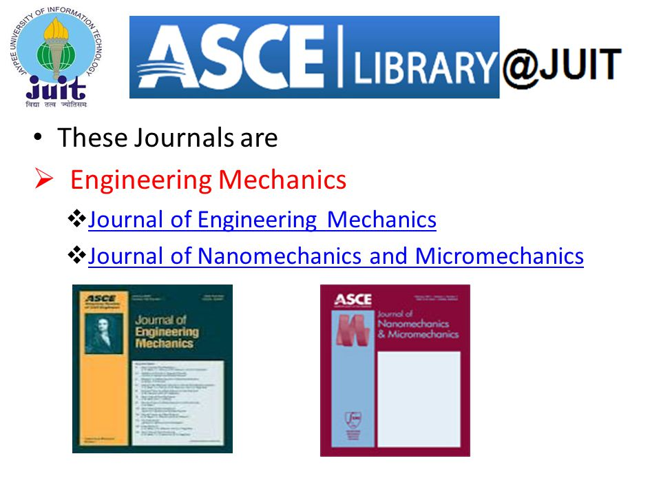 These Journals are  Engineering Mechanics  Journal of Engineering Mechanics Journal of Engineering Mechanics  Journal of Nanomechanics and Micromechanics Journal of Nanomechanics and Micromechanics