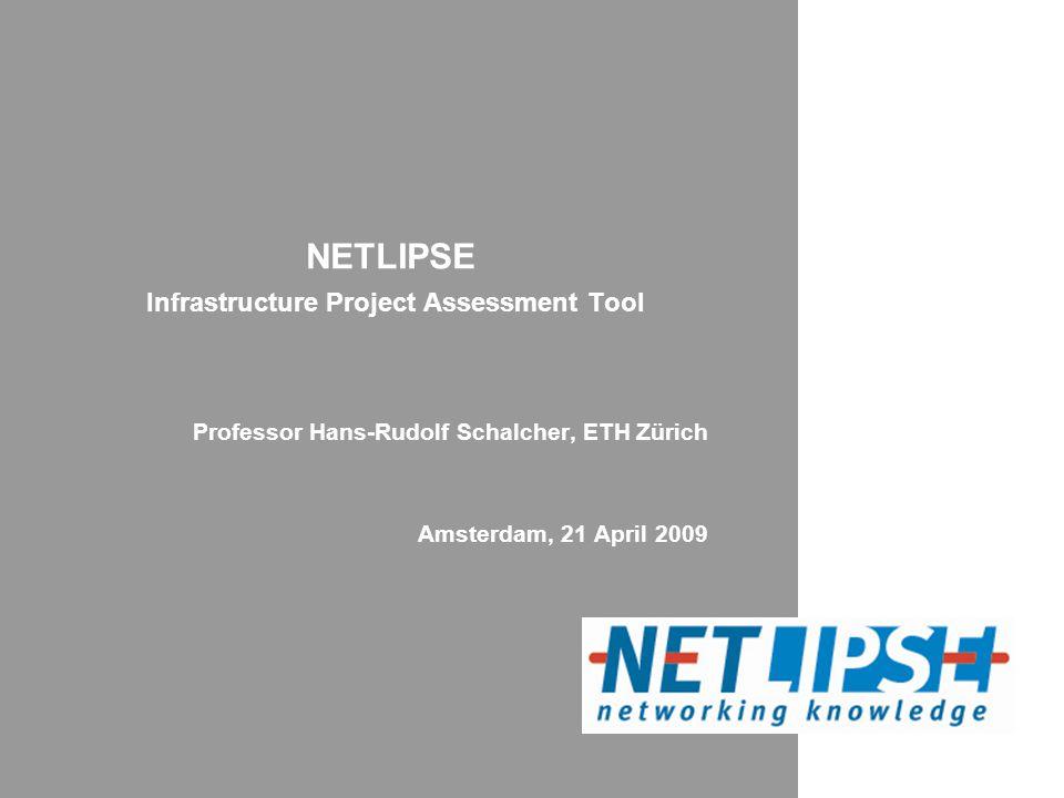 NETLIPSE Infrastructure Project Assessment Tool Professor Hans-Rudolf Schalcher, ETH Zürich Amsterdam, 21 April 2009
