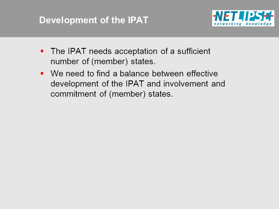 Development of the IPAT  The IPAT needs acceptation of a sufficient number of (member) states.