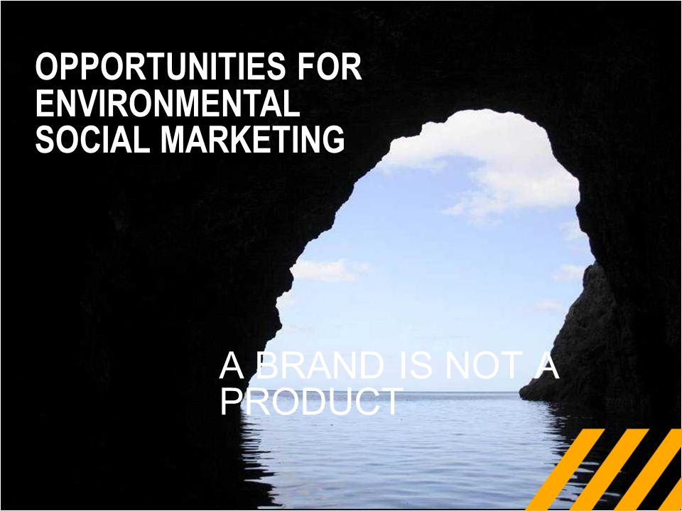 A BRAND IS NOT A PRODUCT OPPORTUNITIES FOR ENVIRONMENTAL SOCIAL MARKETING