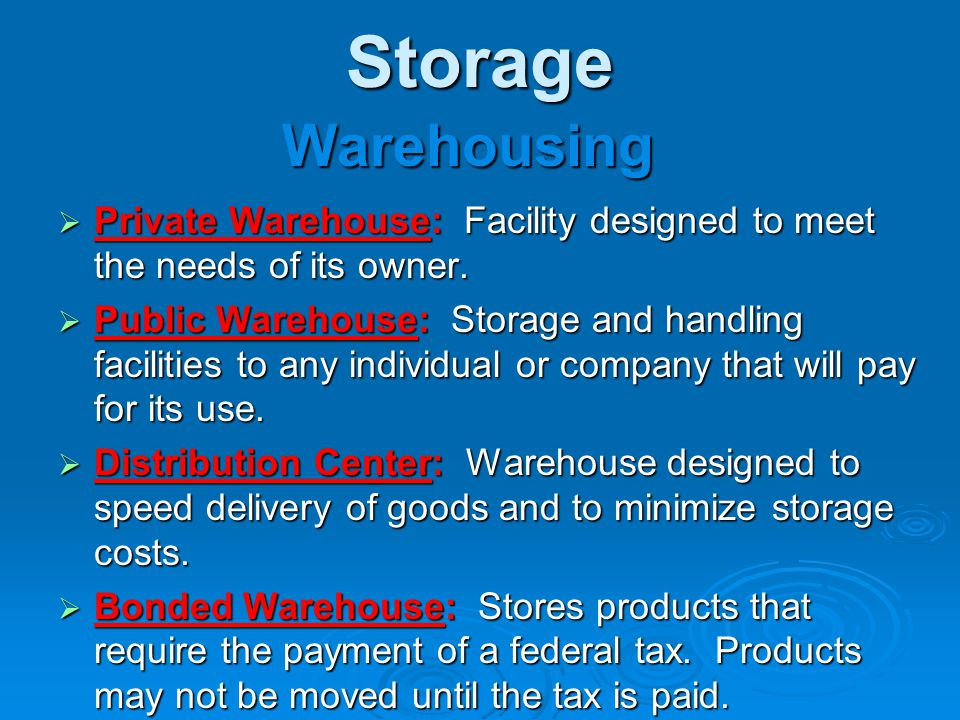 Storage  Private Warehouse: Facility designed to meet the needs of its owner.  Public Warehouse: Storage and handling facilities to any individual o