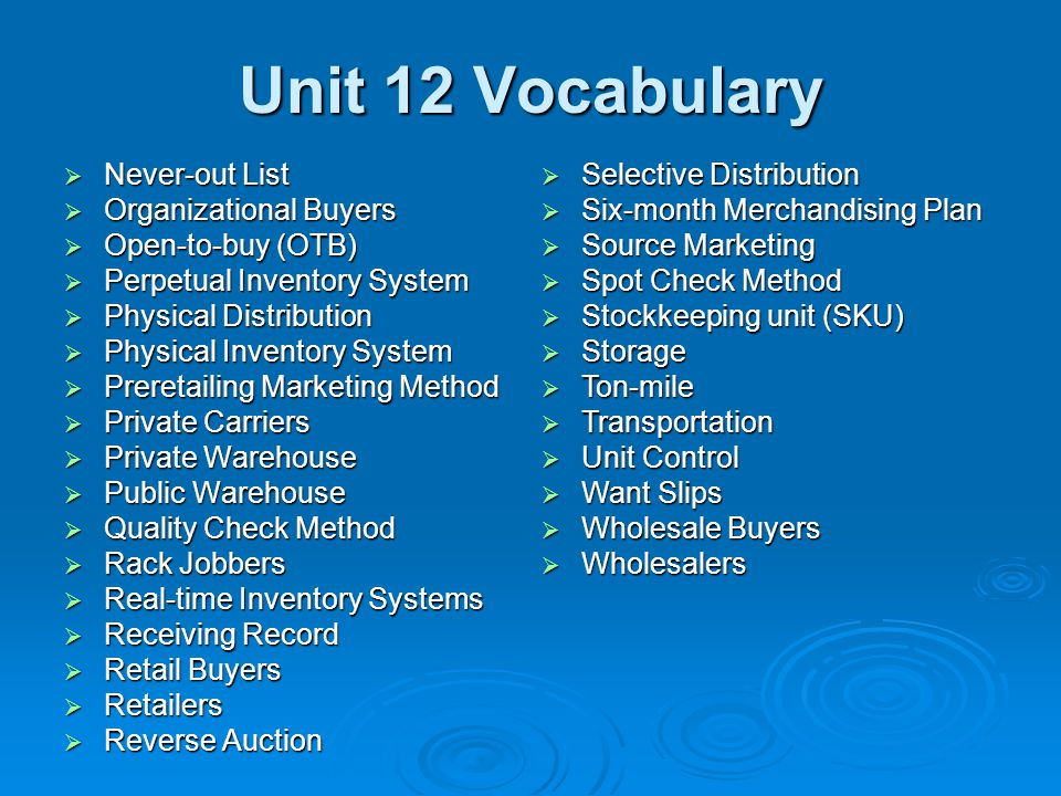 Unit 12 Vocabulary  Never-out List  Organizational Buyers  Open-to-buy (OTB)  Perpetual Inventory System  Physical Distribution  Physical Invent