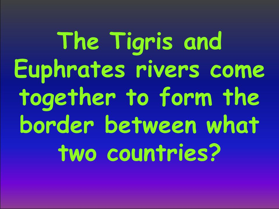 The Tigris and Euphrates rivers come together to form the border between what two countries