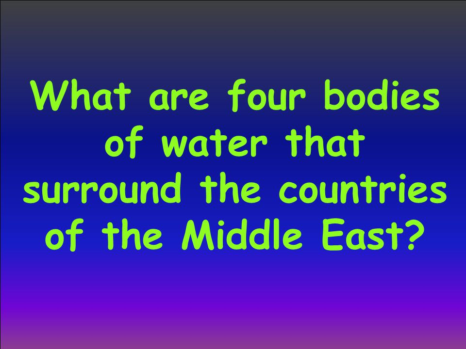 What are four bodies of water that surround the countries of the Middle East