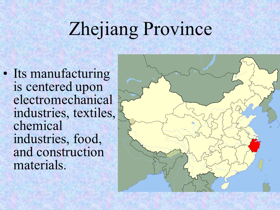 Zhejiang Province Its manufacturing is centered upon electromechanical industries, textiles, chemical industries, food, and construction materials.