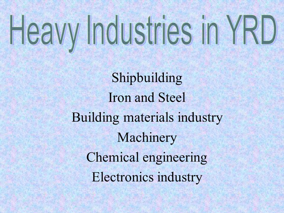 Shipbuilding Iron and Steel Building materials industry Machinery Chemical engineering Electronics industry