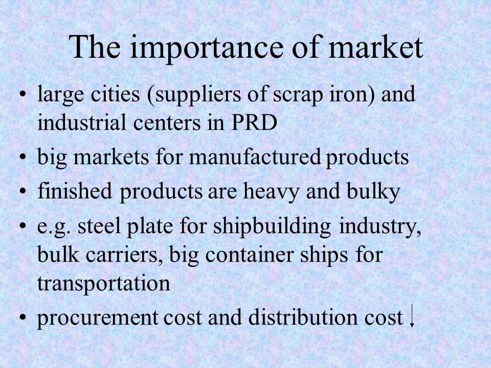 The importance of market large cities (suppliers of scrap iron) and industrial centers in PRD big markets for manufactured products finished products are heavy and bulky e.g.