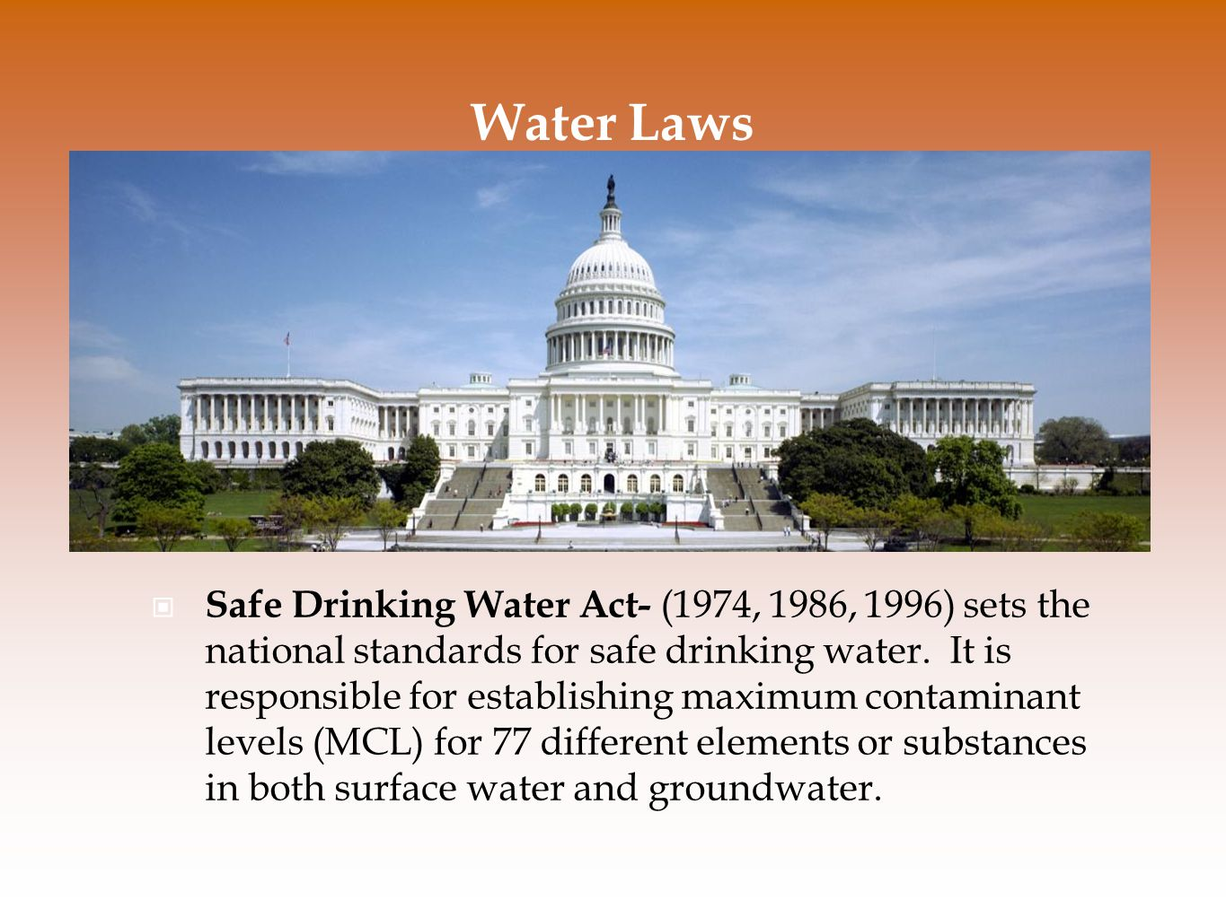 Water Laws Safe Drinking Water Act- (1974, 1986, 1996) sets the national standards for safe drinking water.