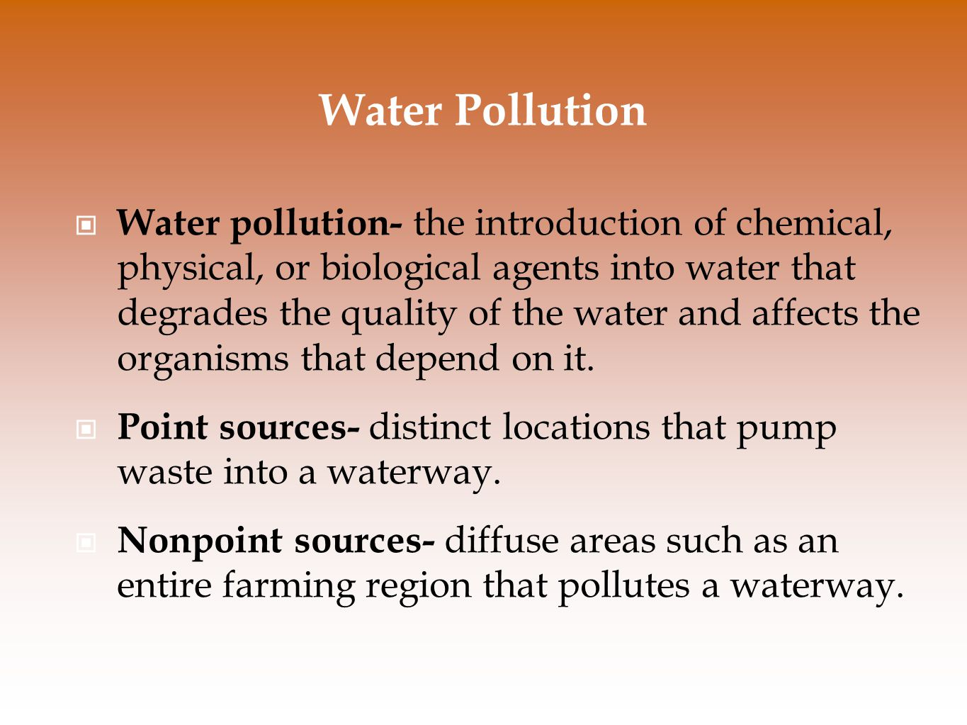 Water Pollution Water pollution- the introduction of chemical, physical, or biological agents into water that degrades the quality of the water and affects the organisms that depend on it.